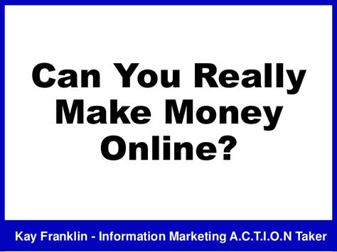 Can you really make money online? by Kay Franklin via slideshare