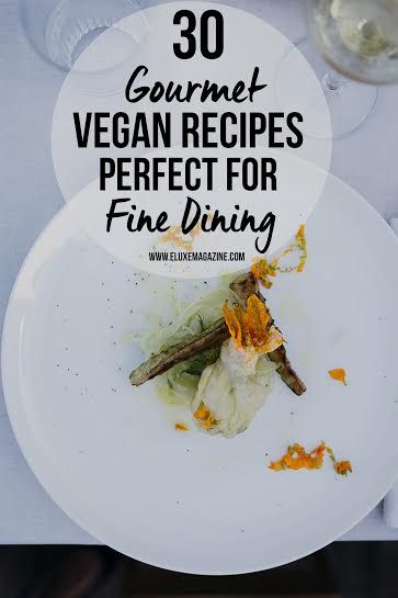 30 Gourmet Vegan Recipes For Fine Dining At Home Vegan