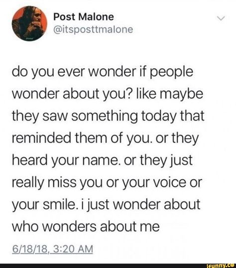 do you ever wonder if people wonder about you? like maybe they saw something today that reminded them of you. or they heard your name. or they just really miss you or your voice or your smile. i just wonder about who wonders about me – popular memes on the site iFunny.co #saw #movies #ifunncleanup #alternatefeatures #spicy #ifunnytop #vulgardisplayofmemes #do #ever #wonder #people #maybe #saw #today #reminded #heard #name #just #really #miss #voice #smile #pic