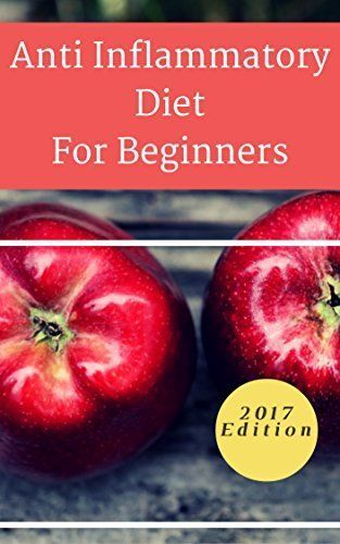 Anti Inflammatory Diet For Beginners: The A... - Kindle