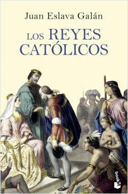 Los Reyes Católicos Juan Eslava Galán Planeta De Libros Catolico Libros De Historia Libros