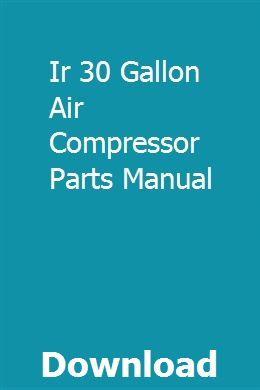 Ir 30 Gallon Air Compressor Parts Manual Air Compressor Compressor Air Compressor Parts