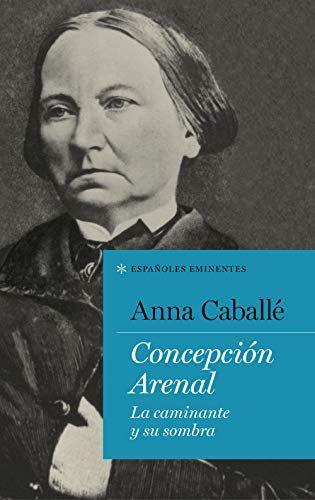 Libro Concepción Arenal De Anna Caballé Pdf Epub Concepcion Book Cover Books