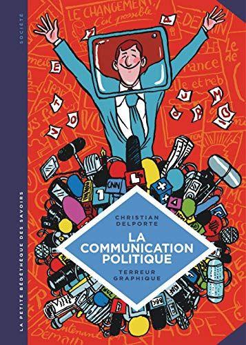 Telecharger La Petite Bedetheque Des Savoirs Tome 14 La Communication Politique L Art De Books To Read Before You Die Free Books To Read Comic Book Cover
