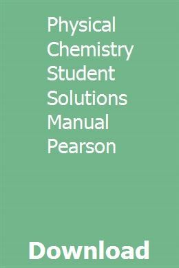 Physical Chemistry Student Solutions Manual Pearson Physical Chemistry Problem And Solution General Chemistry