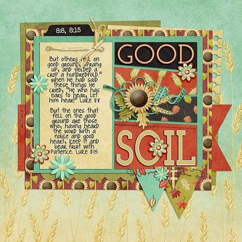 """But others fell on good ground, sprang up, and yielded a crop a hundredfold."""" When He had said these things He cried, """"He who has ears to hear, let him hear!"""" Luke 8:8  But the ones that fell on the good ground are those who, having heard the word with a noble and good heart, keep it and bear fruit with patience. Luke 8:15  Digital scrapbooking kit: No Crow Zone by Kristmess Designs, template by Scrapping with Liz  For the rest of the parable, please see my other layout (Sowing Seed) here."""