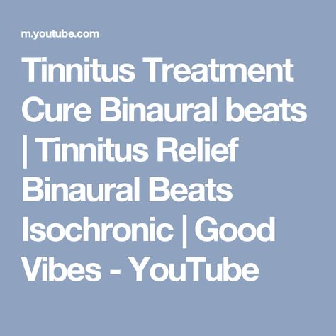 Tinnitus Treatment Cure Binaural beats | Tinnitus Relief Binaural Beats Isochronic | Good Vibes - YouTube