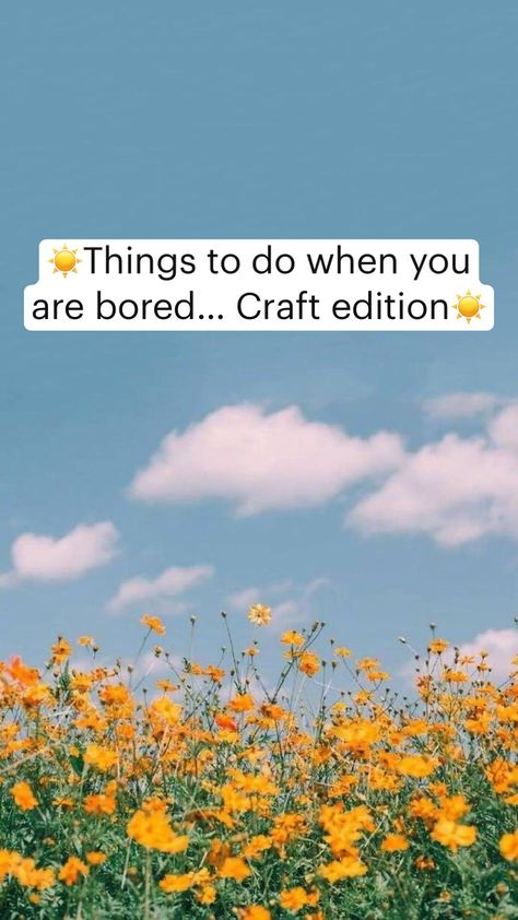 ☀️Things to do when you are bored… Craft edition☀️
