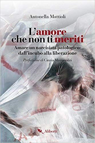Download Libro L Amore Che Non Ti Meriti Il Racconto Di Una Prigionia Sentimentale Dall Incubo All Libri Libri Di Lettura Racconto