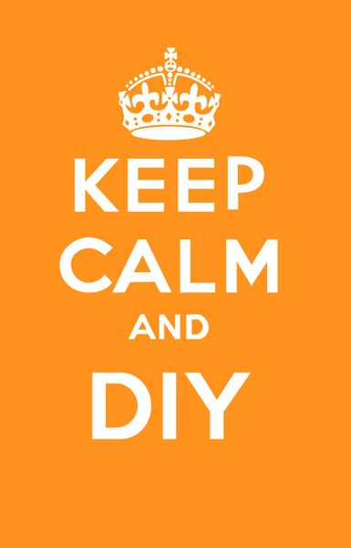 Keep Calm and DIY