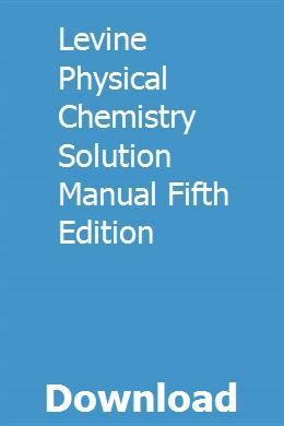 Levine Physical Chemistry Solution Manual Fifth Edition Physical Chemistry Physics Chemistry