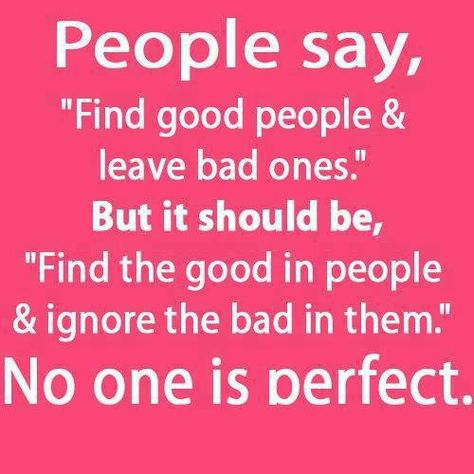 People Say Find Good People And Leave Bad Ones But It Should Be Find The Good In People And Ignore The Perfection Quotes People Quotes Good Attitude Quotes