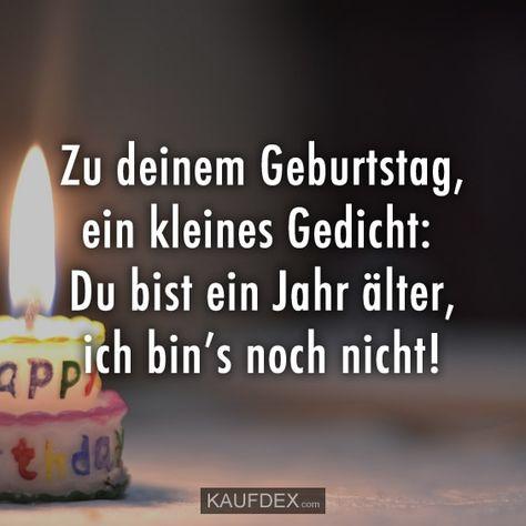 Zu deinem Geburtstag, ein kleines Gedicht: Du bist ein Jahr älter, ich bin's noch nicht!