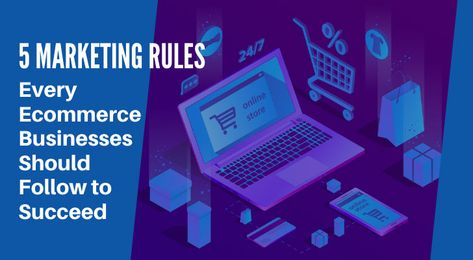 5 Marketing Rules Every Ecommerce Businesses Should Follow to Succeed