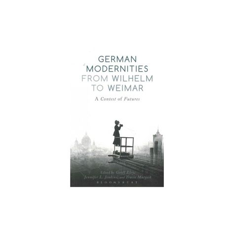 German Modernities from Wilhelm to Weimar : A Contest of Futures (Paperback)