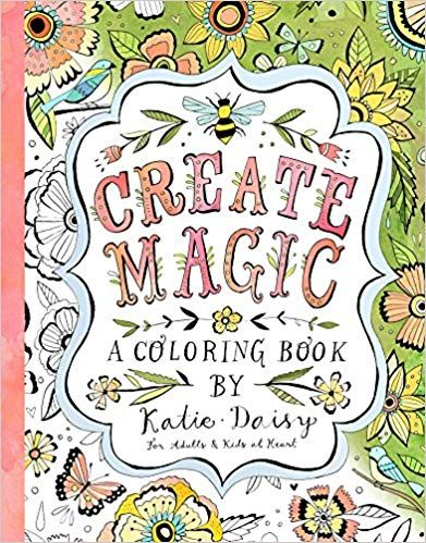 Amazon Com Create Magic A Coloring Book By Katie Daisy For Adults And Kids At Heart 0762109024225 In 2020 Coloring Books Heart For Kids Flower Coloring Pages