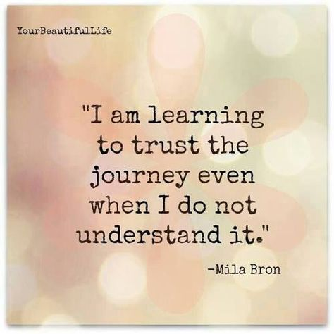 Trust the journey.