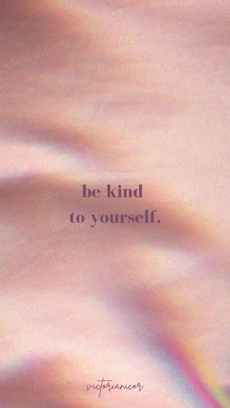 be kind to yourself shared by Victoria Martinez