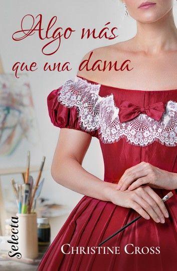 Algo Más Que Una Dama Familia Marston 1 Ebook By Christine Cross Rakuten Kobo Libros Romanticos Gratis Libros De Romance Libros Gratis