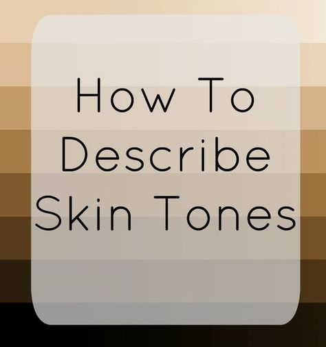 Describing skin tones in your writing// this one is actually good! No excessive food analogies!