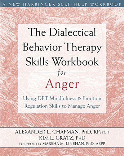 The Dialectical Behavior Therapy Skills Workbook For Anger Using Dbt Mindfulness And Emotion Regulation Skill In 2021 Dialectical Behavior Therapy Dbt Mindfulness Dbt