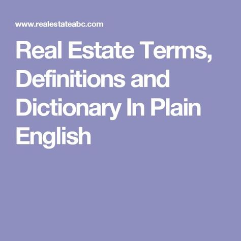 Real Estate Terms, Definitions and Dictionary In Plain English
