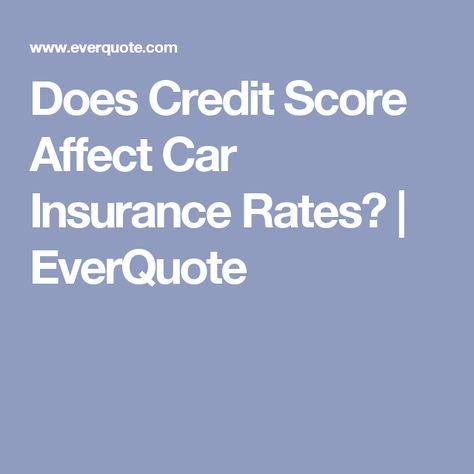 Does Credit Score Affect Car Insurance Rates Everquote Car