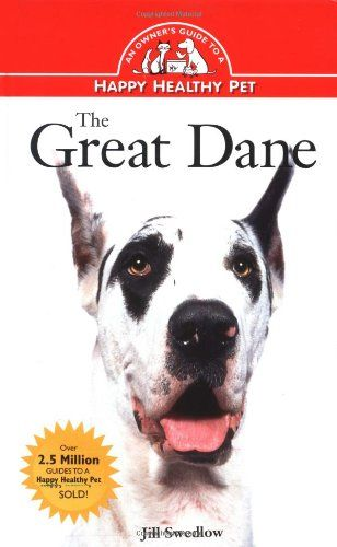 Great Dane An Owners Guide To A Happy Healthy Pet Visit The