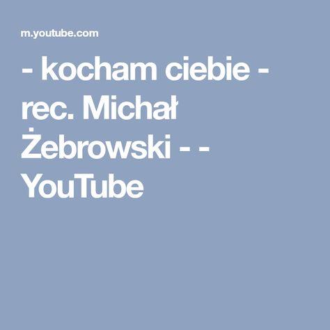 Kocham Ciebie Rec Michał żebrowski Youtube Youtube