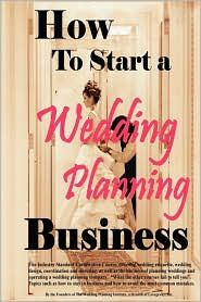 Professional Wedding and Event Planning, How to Start a Wedding and Event Planning Business, by Cho Phillips