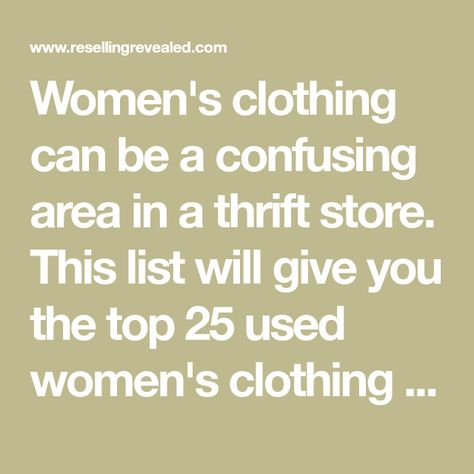 4eb7e090ab32f Women s clothing can be a confusing area in a thrift store. This list will  give you the top 25 used women s clothing brands to sell on eBay. BOLO!