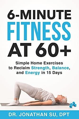 6-Minute Fitness at 60+: Simple Home Exercises to Reclaim Strength, Balance, and Energy in 15 Days - Default