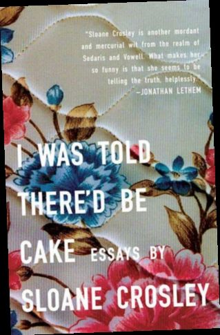 I Was Told There D Be Cake : there, Ebook, Download|, There'd, Sloane, Crosley, Crosley,, Literary, Essay,, American, Humor
