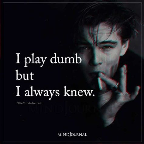 I play dumb but I always knew. #livequotes #beingmyself