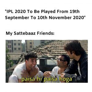 Sattebaaz Looking At Ipl 2020 Schedule Crazy Funny Memes Ipl Laugh Out Loud
