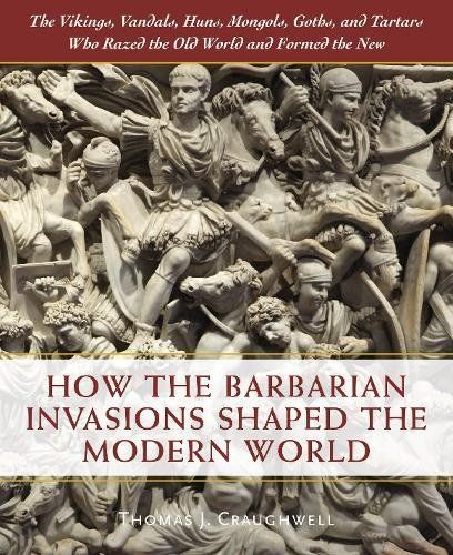 Download Pdf How The Barbarian Invasions Shaped The Modern World The Vikings Vandals Huns Mongols Goths And Tartars Who Razed Th Barbarian Old World Invasion