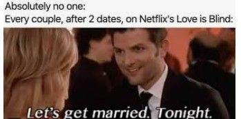 Love Is Blind Memes Funny Love Memes Let S Get Married