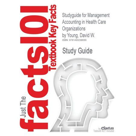 Studyguide For Management Accounting In Health Care Organizations By Young David W Isbn 9781118653623 Walmart Com In 2021 Care Organization Health Care Management