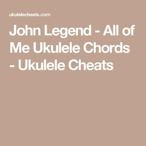 John Legend All Of Me Ukulele Chords Ukulele Cheats Ukulele