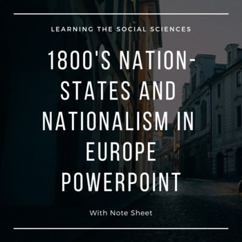 Nationalism And Nation States Of The 19th Century In Europe Powerpoint W Notes Nation State National Social Science