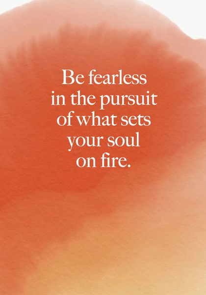 Be fearless in the pursuit of what sets your soul on fire. - Beautiful Words on Resilience That Will Give You Strength in Dark Times - Photos