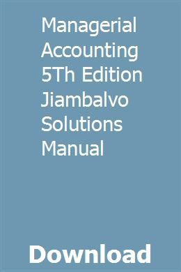 Managerial Accounting 5th Edition Jiambalvo Solutions Manual Accounting Principles Linear Programming Physical Chemistry
