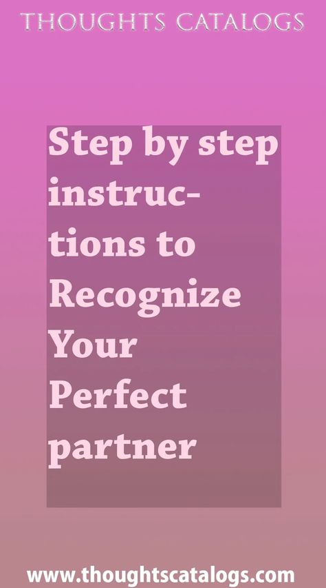 Step by step instructions to Recognize Your Perfect partner - thoughtscatalogs #WhatIsLove #loveSayings #love #lovelife #Romance #quotes #entertainment  #loveWords #LookingForLove #TrueLove #AboutLove #MyLove #FindLove #LoveQuotes  #InLove #RealLove #LoveLive #BestLover #LoveRelationship #LoveAndRelationships #LoveAdvice  #LoveTips #LoveCompatibility #LoveStories #loveart #lovequotesforhim #lovequotessad #lovequotesdeep  #lovequotesforboyfriend #lovewhatyoudo #lovewins #lovewhereyoulive #lovewor