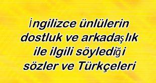 Ingilizce Unlulerin Dostluk Ve Arkadaslik Ile Ilgili Soyledigi Sozler Ve Turkceleri Ingilizce Turkce Guzel Soz
