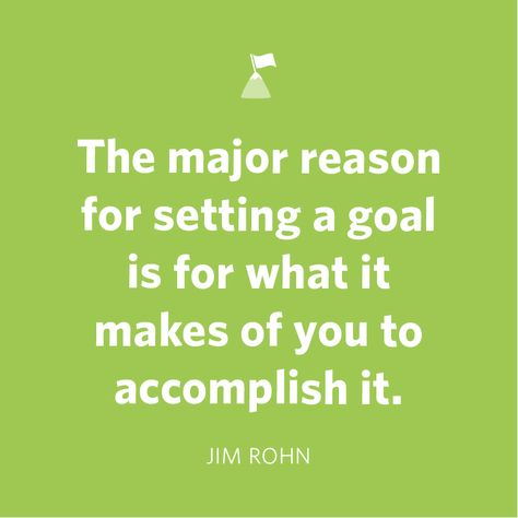 The Major Reason For Setting A Goal Is For What It Makes Of You To Accomplish It Jim Rohn Education Quotes Teacher Quotes Leader In Me
