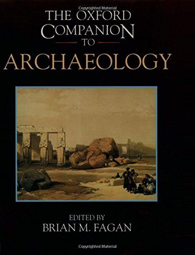 The Oxford Companion To Archaeology By Edited By Brian M Fagan Oxford University Press Inc Isbn 10 01950 Archaeology Oxford University Press Science Books