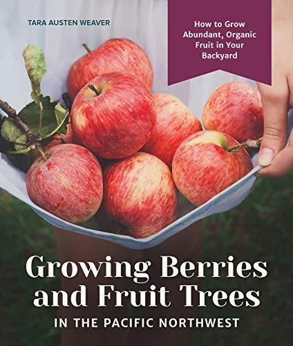 Growing Berries and Fruit Trees in the Pacific Northwest: How to Grow Abundant, Organic Fruit in Your Backyard - Default
