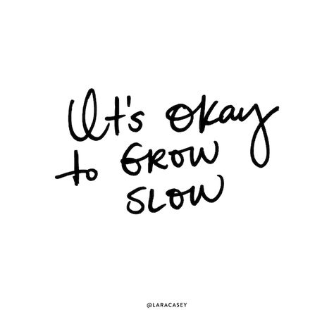 IT'S OKAY TO GROW SLOW - Lara Casey