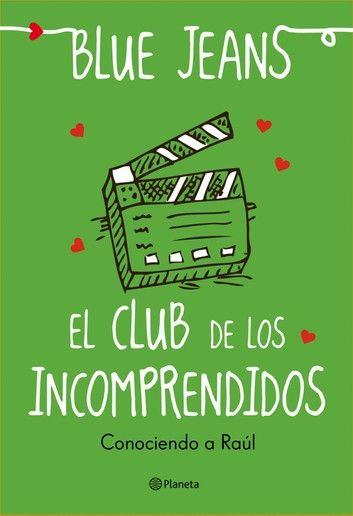 El Club De Los Incomprendidos Conociendo A Raúl Ebook By Blue Jeans Rakuten Kobo Libros Para Leer Juveniles Libros Para Leer Libros De Leer