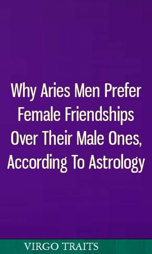 Why Aries Men Prefer Female Friendships Over Their Male Ones